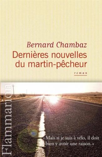 7769122933_dernieres-nouvelles-du-martin-pecheur-de-bernard-chambaz.jpg